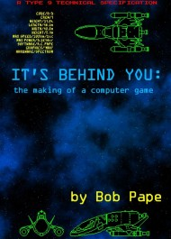 It´s Behind You: the making of a computer game