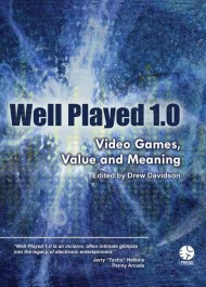 Well Played 1.0: Video Games, Values and Meaning